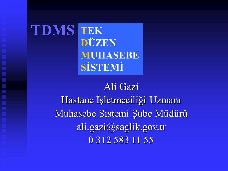 TDMS TEK DÜZEN MUHASEBE SİSTEMİ Ali Gazi Hastane İşletmeciliği Uzmanı Muhasebe Sistemi Şube Müdürü ali.gazi@saglik.gov.tr 0 312 583 11 55
