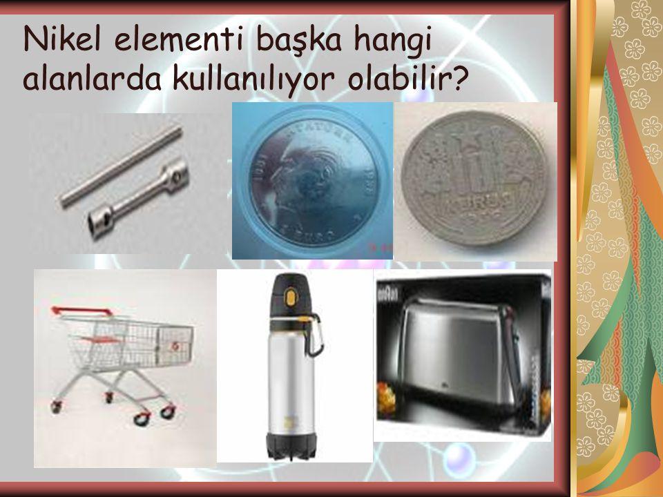 Nikel elementi başka hangi alanlarda kullanılıyor olabilir?