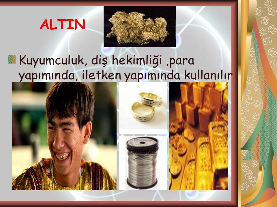 ALTIN Kuyumculuk, diş hekimliği,para yapımında, iletken yapımında kullanılır