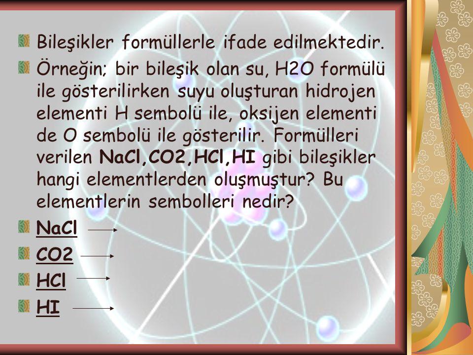 Bileşikler formüllerle ifade edilmektedir. Örneğin; bir bileşik olan su, H2O formülü ile gösterilirken suyu oluşturan hidrojen elementi H sembolü ile,