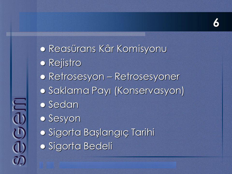 6  Reasürans Kâr Komisyonu  Rejistro  Retrosesyon – Retrosesyoner  Saklama Payı (Konservasyon)  Sedan  Sesyon  Sigorta Başlangıç Tarihi  Sigor