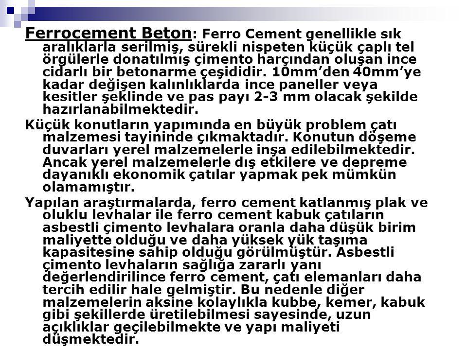 Ferrocement Beton : Ferro Cement genellikle sık aralıklarla serilmiş, sürekli nispeten küçük çaplı tel örgülerle donatılmış çimento harçından oluşan i