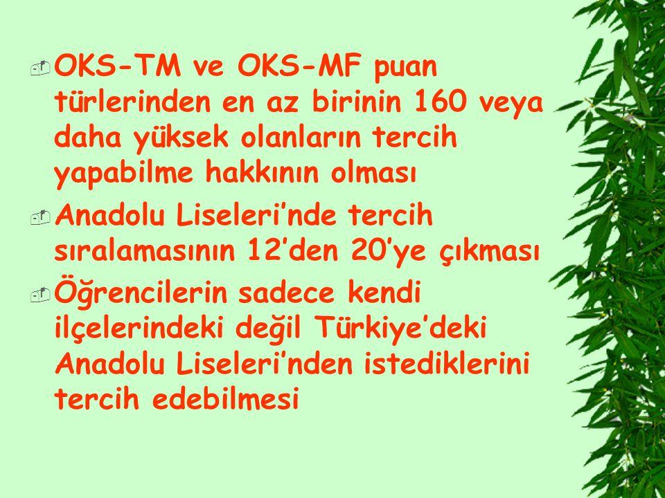  OKS-TM ve OKS-MF puan türlerinden en az birinin 160 veya daha yüksek olanların tercih yapabilme hakkının olması  Anadolu Liseleri'nde tercih sıralamasının 12'den 20'ye çıkması  Öğrencilerin sadece kendi ilçelerindeki değil Türkiye'deki Anadolu Liseleri'nden istediklerini tercih edebilmesi