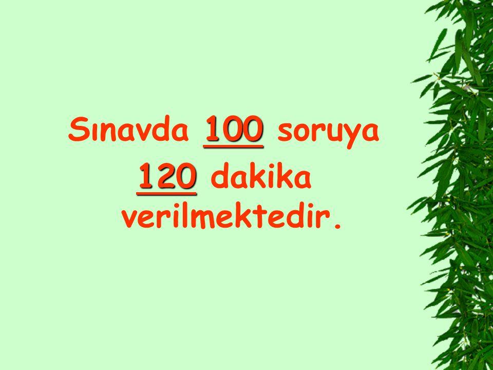 100 Sınavda 100 soruya 120 120 dakika verilmektedir.