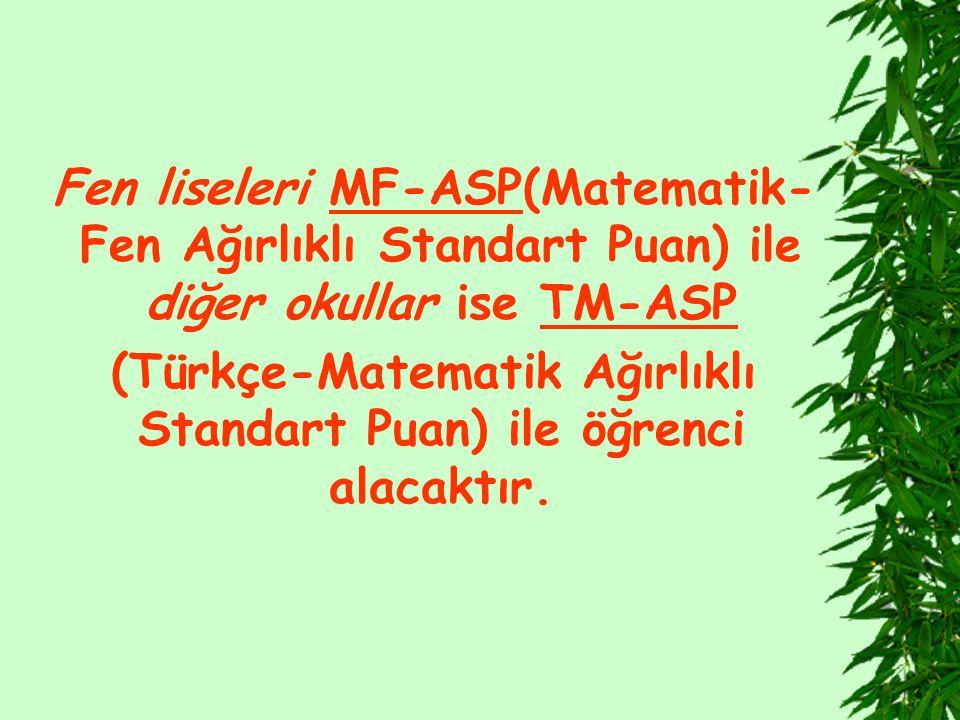 Fen liseleri MF-ASP(Matematik- Fen Ağırlıklı Standart Puan) ile diğer okullar ise TM-ASP (Türkçe-Matematik Ağırlıklı Standart Puan) ile öğrenci alacaktır.