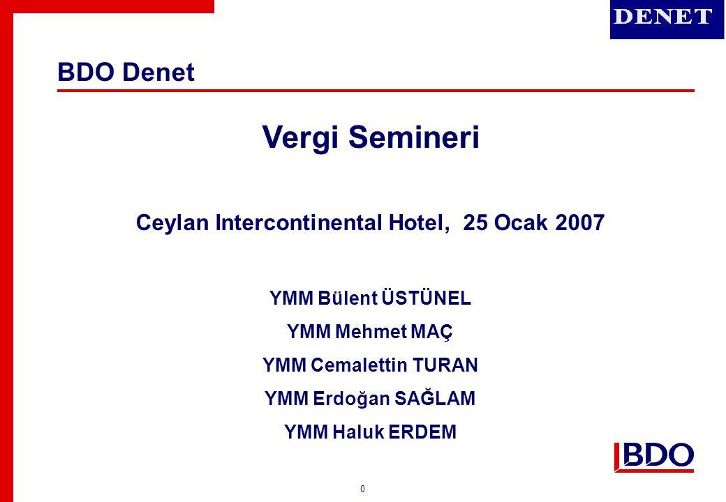 0 Vergi Semineri Ceylan Intercontinental Hotel, 25 Ocak 2007 YMM Bülent ÜSTÜNEL YMM Mehmet MAÇ YMM Cemalettin TURAN YMM Erdoğan SAĞLAM YMM Haluk ERDEM
