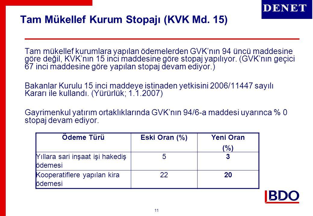 11 Tam Mükellef Kurum Stopajı (KVK Md. 15) Tam mükellef kurumlara yapılan ödemelerden GVK'nın 94 üncü maddesine göre değil, KVK'nın 15 inci maddesine