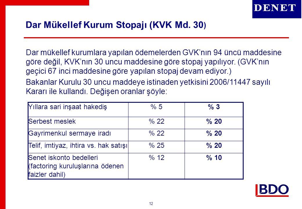 12 Dar Mükellef Kurum Stopajı (KVK Md. 30 ) Dar mükellef kurumlara yapılan ödemelerden GVK'nın 94 üncü maddesine göre değil, KVK'nın 30 uncu maddesine