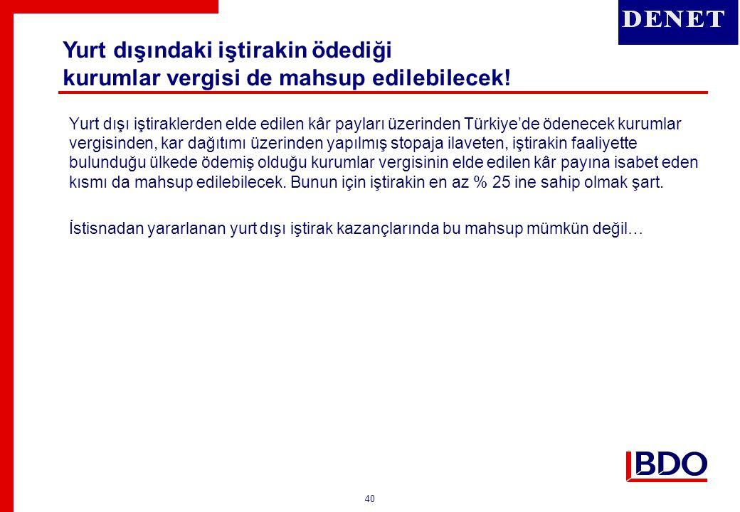 40 Yurt dışı iştiraklerden elde edilen kâr payları üzerinden Türkiye'de ödenecek kurumlar vergisinden, kar dağıtımı üzerinden yapılmış stopaja ilavete