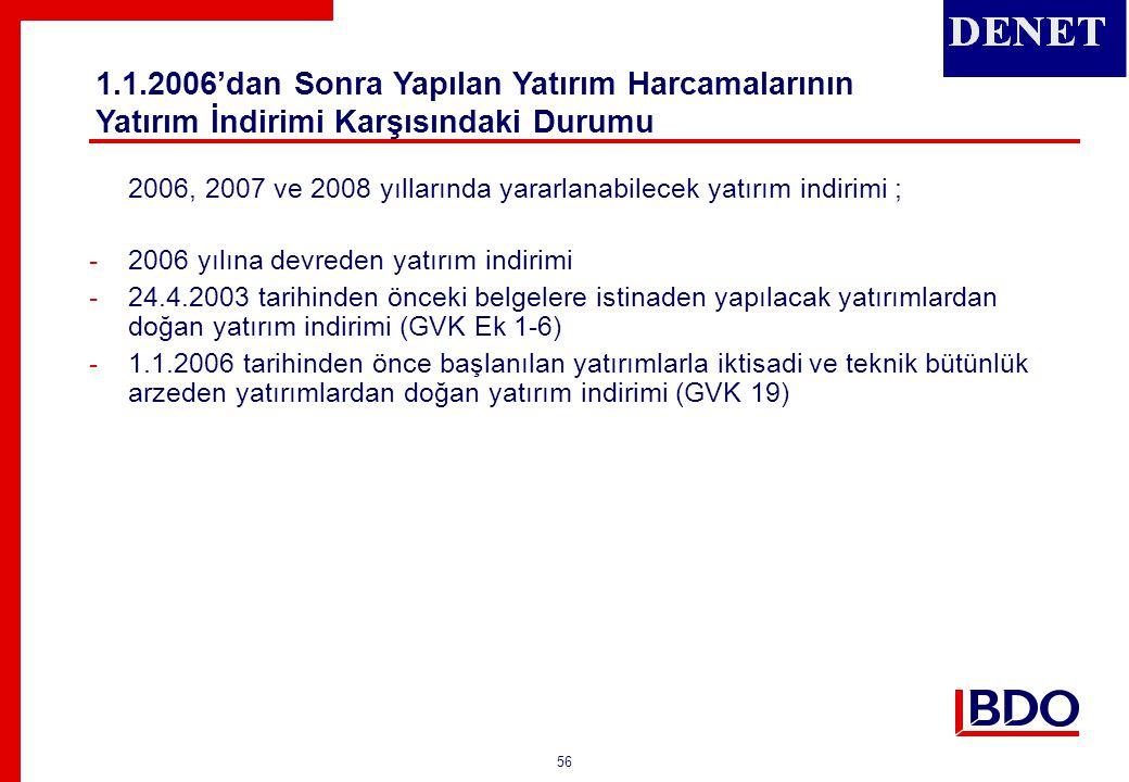 56 2006, 2007 ve 2008 yıllarında yararlanabilecek yatırım indirimi ; -2006 yılına devreden yatırım indirimi -24.4.2003 tarihinden önceki belgelere ist