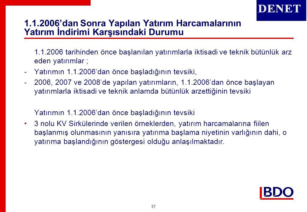 57 1.1.2006'dan Sonra Yapılan Yatırım Harcamalarının Yatırım İndirimi Karşısındaki Durumu 1.1.2006 tarihinden önce başlanılan yatırımlarla iktisadi ve