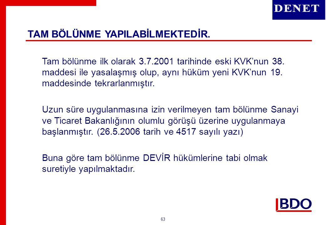 63 TAM BÖLÜNME YAPILABİLMEKTEDİR. Tam bölünme ilk olarak 3.7.2001 tarihinde eski KVK'nun 38. maddesi ile yasalaşmış olup, aynı hüküm yeni KVK'nun 19.