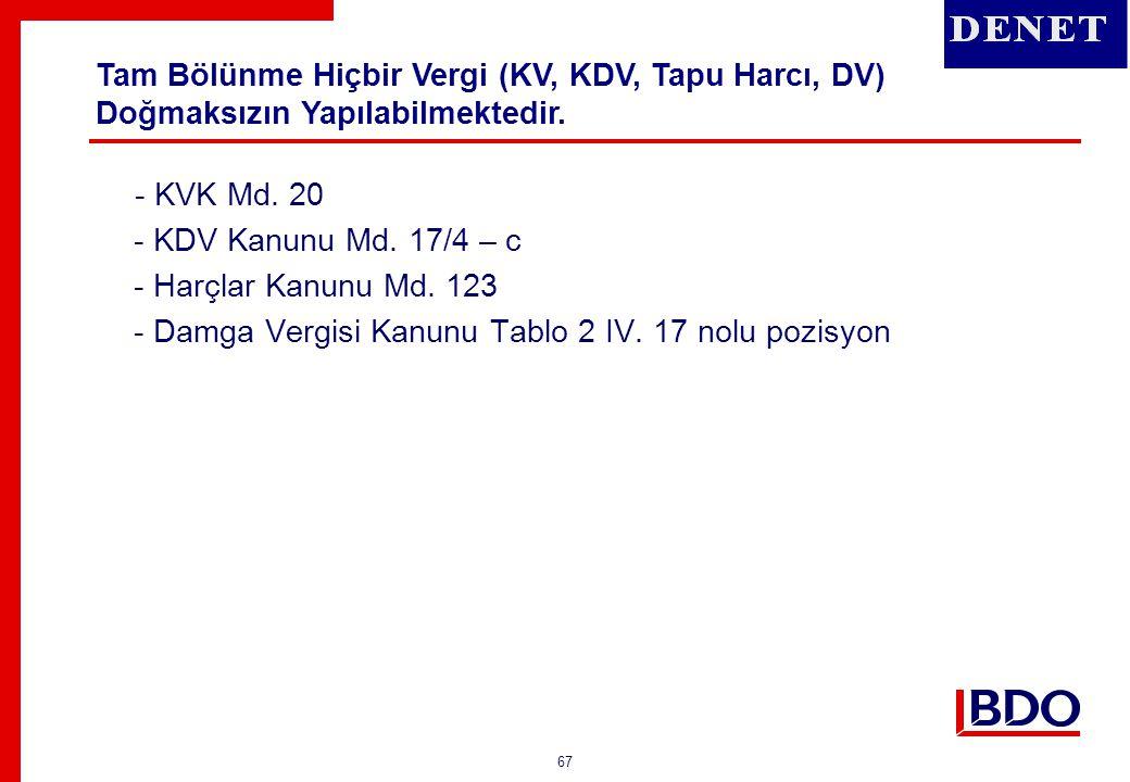 67 - KVK Md. 20 - KDV Kanunu Md. 17/4 – c - Harçlar Kanunu Md. 123 - Damga Vergisi Kanunu Tablo 2 IV. 17 nolu pozisyon Tam Bölünme Hiçbir Vergi (KV, K