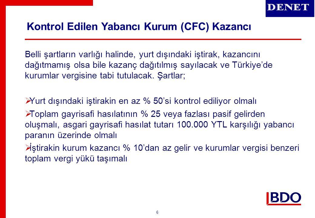 6 Belli şartların varlığı halinde, yurt dışındaki iştirak, kazancını dağıtmamış olsa bile kazanç dağıtılmış sayılacak ve Türkiye'de kurumlar vergisine