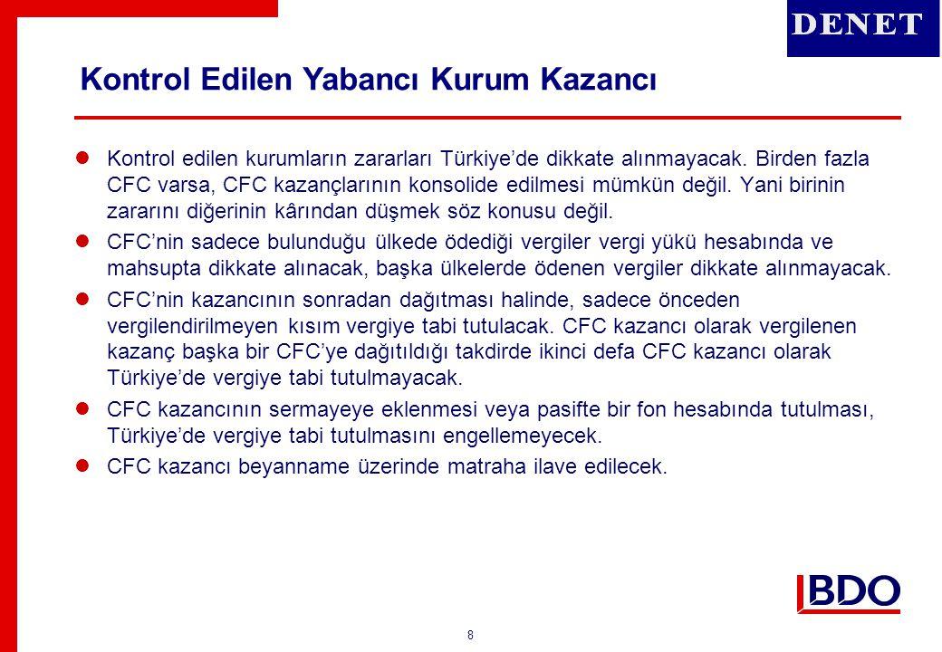8  Kontrol edilen kurumların zararları Türkiye'de dikkate alınmayacak. Birden fazla CFC varsa, CFC kazançlarının konsolide edilmesi mümkün değil. Yan