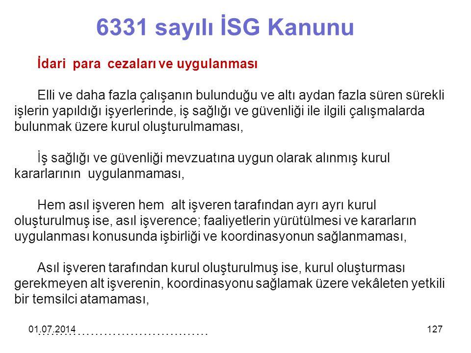 01.07.2014127 6331 sayılı İSG Kanunu İdari para cezaları ve uygulanması Elli ve daha fazla çalışanın bulunduğu ve altı aydan fazla süren sürekli işler