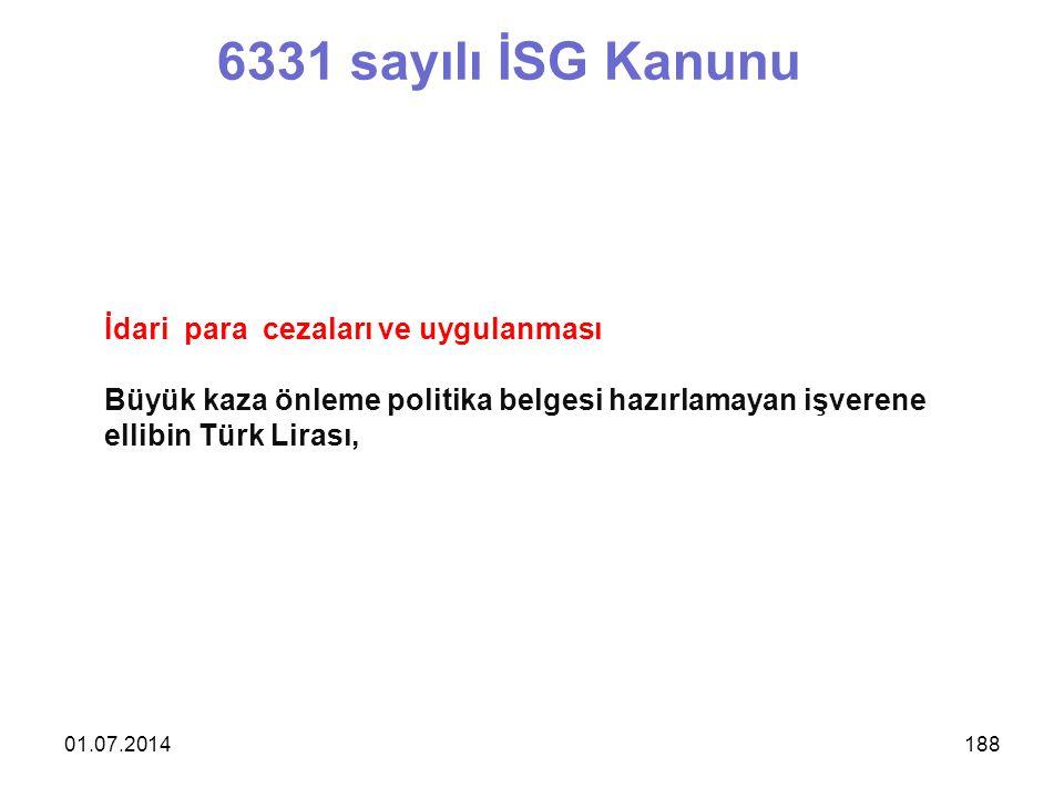 01.07.2014188 6331 sayılı İSG Kanunu İdari para cezaları ve uygulanması Büyük kaza önleme politika belgesi hazırlamayan işverene ellibin Türk Lirası,