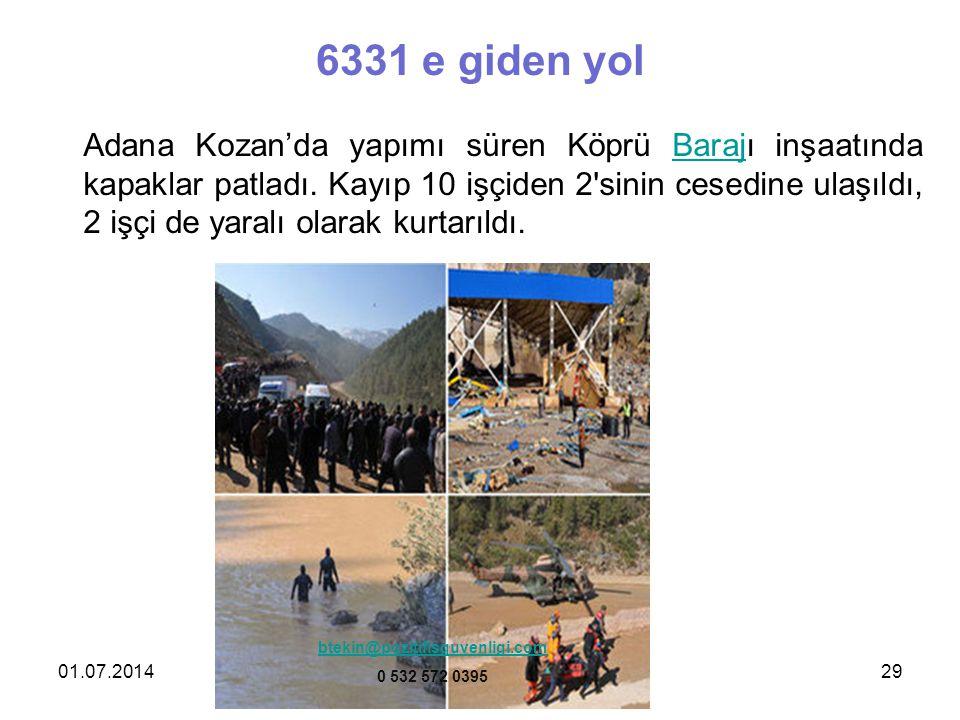 01.07.201429 6331 e giden yol Adana Kozan'da yapımı süren Köprü Barajı inşaatında kapaklar patladı. Kayıp 10 işçiden 2'sinin cesedine ulaşıldı, 2 işçi