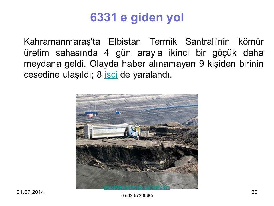 01.07.201430 6331 e giden yol Kahramanmaraş'ta Elbistan Termik Santrali'nin kömür üretim sahasında 4 gün arayla ikinci bir göçük daha meydana geldi. O