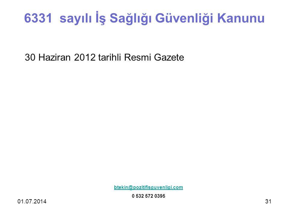01.07.201431 6331 sayılı İş Sağlığı Güvenliği Kanunu 30 Haziran 2012 tarihli Resmi Gazete btekin@pozitifisguvenligi.com 0 532 572 0395