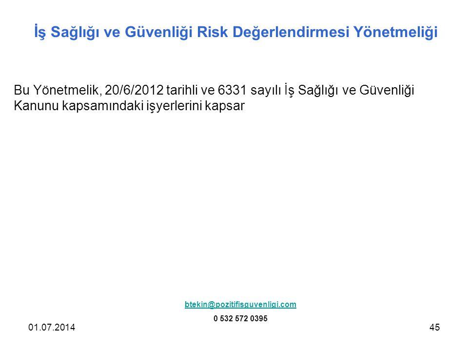 01.07.201445 İş Sağlığı ve Güvenliği Risk Değerlendirmesi Yönetmeliği Bu Yönetmelik, 20/6/2012 tarihli ve 6331 sayılı İş Sağlığı ve Güvenliği Kanunu k
