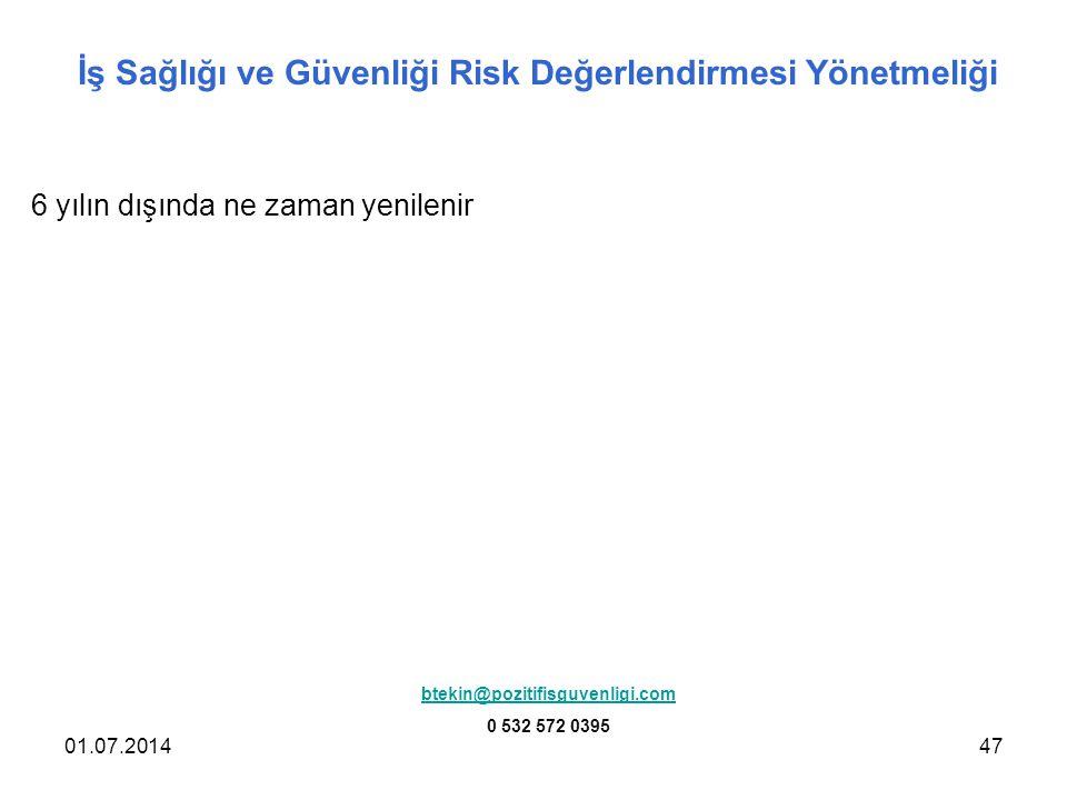 01.07.201447 İş Sağlığı ve Güvenliği Risk Değerlendirmesi Yönetmeliği 6 yılın dışında ne zaman yenilenir btekin@pozitifisguvenligi.com 0 532 572 0395