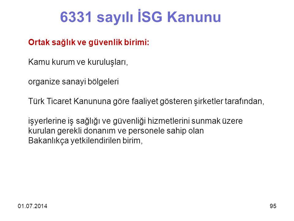01.07.201495 6331 sayılı İSG Kanunu Ortak sağlık ve güvenlik birimi: Kamu kurum ve kuruluşları, organize sanayi bölgeleri Türk Ticaret Kanununa göre f