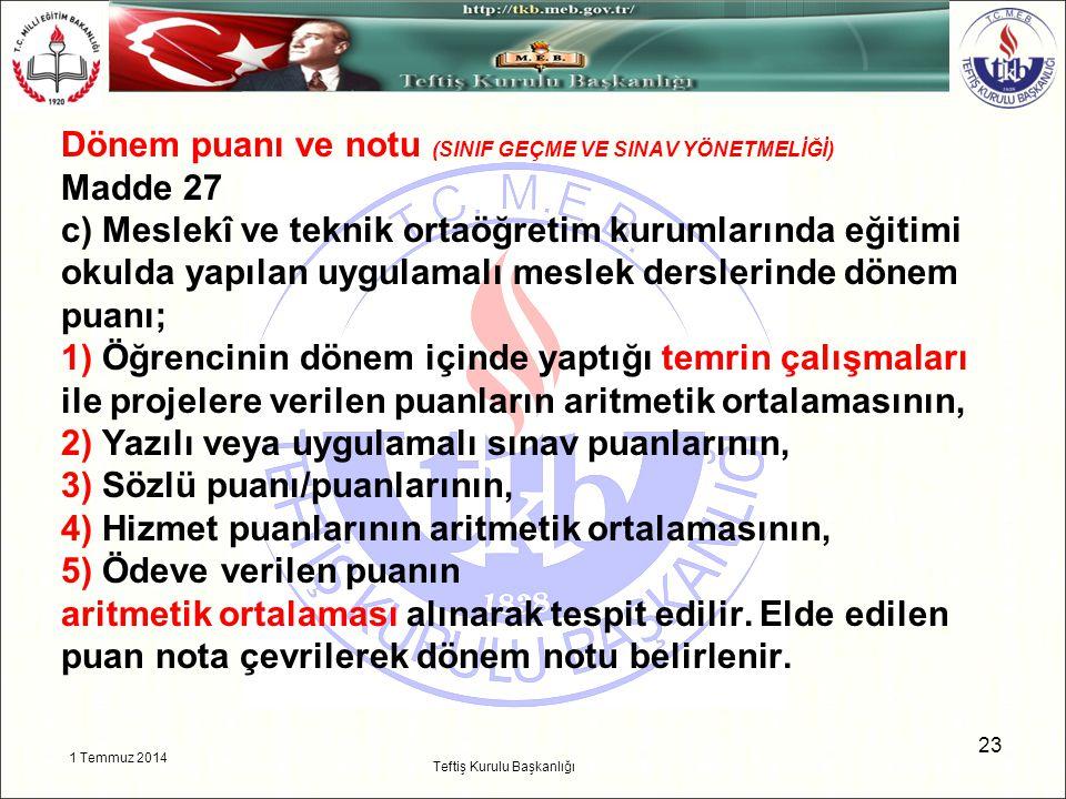 1 Temmuz 2014 23 Teftiş Kurulu Başkanlığı Dönem puanı ve notu (SINIF GEÇME VE SINAV YÖNETMELİĞİ) Madde 27 c) Meslekî ve teknik ortaöğretim kurumlarınd