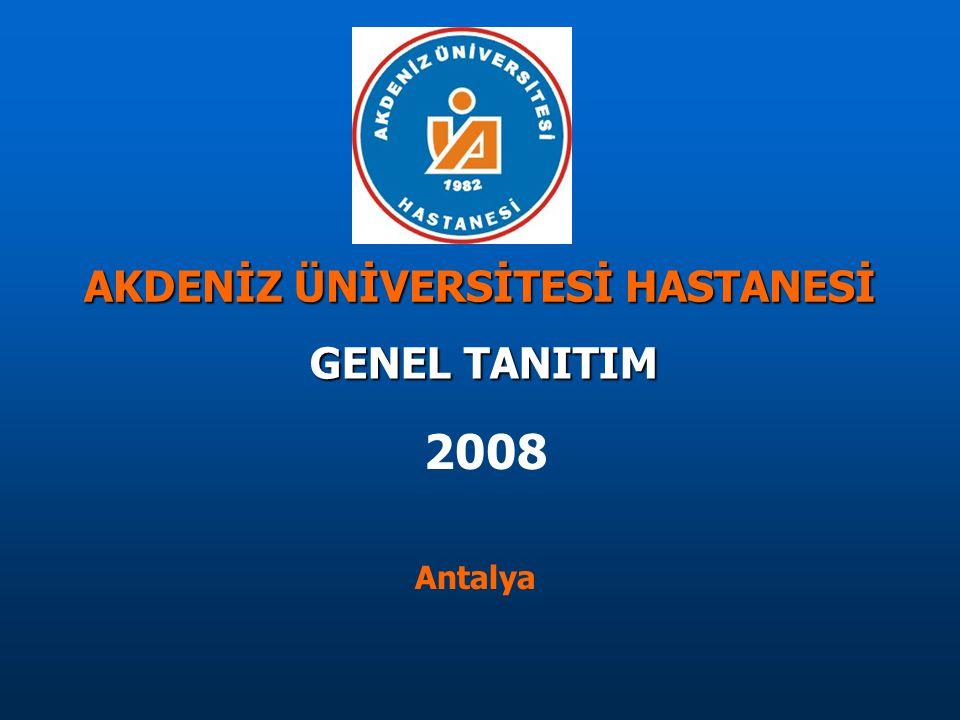 GENEL TANITIM AKDENİZ ÜNİVERSİTESİ HASTANESİ 2008 Antalya