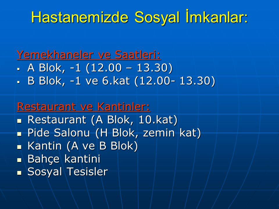 Hastanemizde Sosyal İmkanlar: Yemekhaneler ve Saatleri:  A Blok, -1 (12.00 – 13.30)  B Blok, -1 ve 6.kat (12.00- 13.30) Restaurant ve Kantinler:  R
