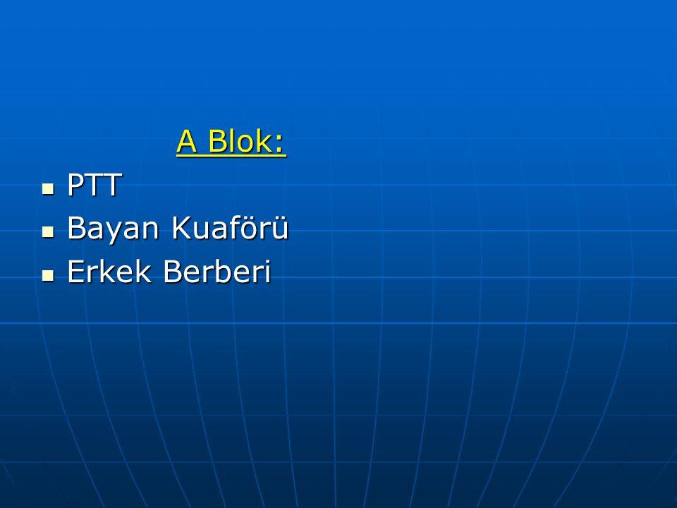 A Blok:  PTT  Bayan Kuaförü  Erkek Berberi