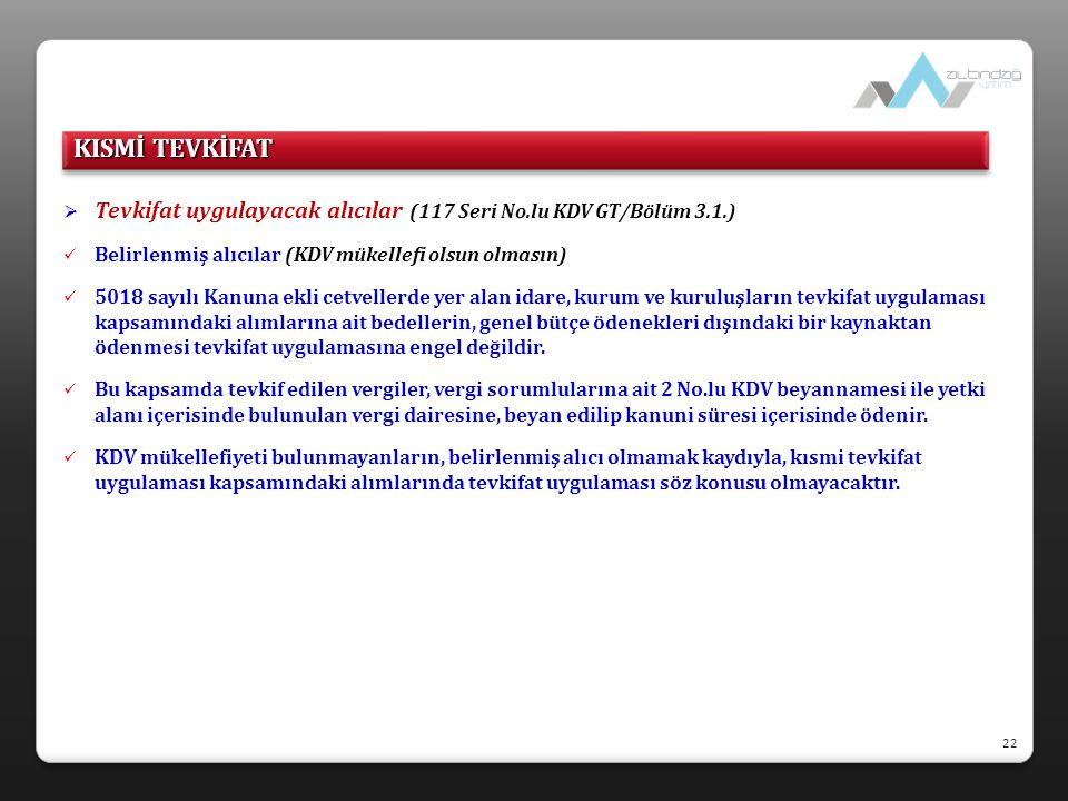  Tevkifat uygulayacak alıcılar (117 Seri No.lu KDV GT/Bölüm 3.1.)  Belirlenmiş alıcılar (KDV mükellefi olsun olmasın)  5018 sayılı Kanuna ekli cetv
