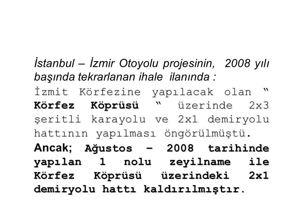 """İstanbul – İzmir Otoyolu projesinin, 2008 yılı başında tekrarlanan ihale ilanında : İzmit Körfezine yapılacak olan """" Körfez Köprüsü """" üzerinde 2x3 şer"""