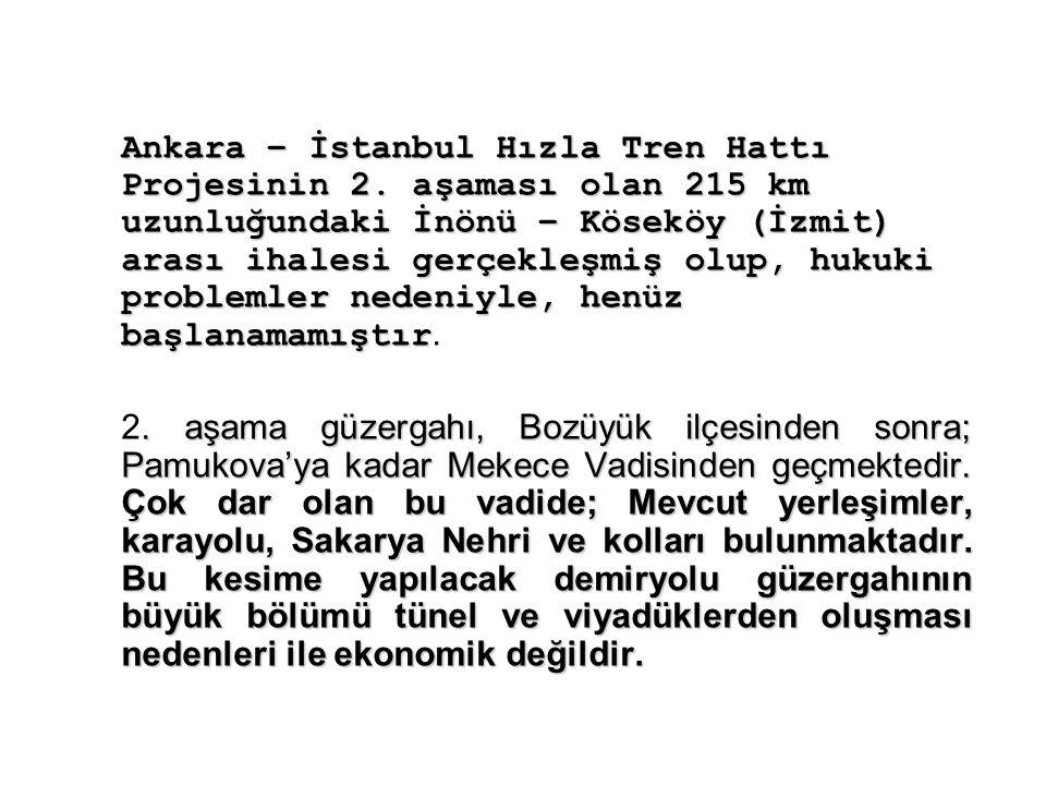 Ankara – İstanbul Hızla Tren Hattı Projesinin 2. aşaması olan 215 km uzunluğundaki İnönü – Köseköy (İzmit) arası ihalesi gerçekleşmiş olup, hukuki pro