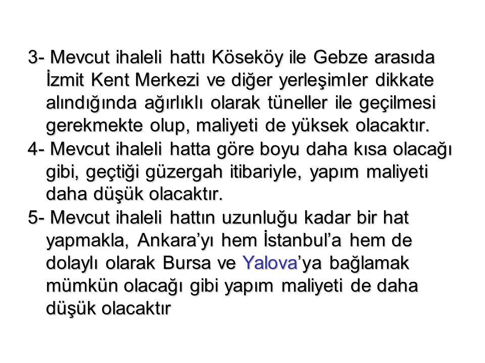 3- Mevcut ihaleli hattı Köseköy ile Gebze arasıda İzmit Kent Merkezi ve diğer yerleşimler dikkate alındığında ağırlıklı olarak tüneller ile geçilmesi