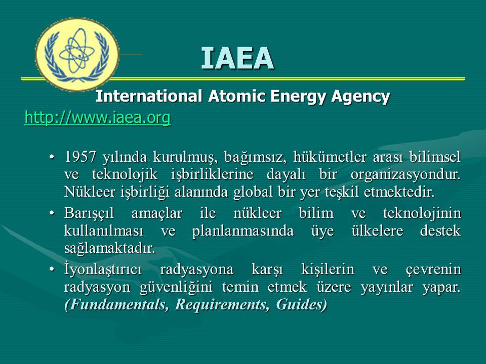 International Atomic Energy Agency http://www.iaea.org •1957 yılında kurulmuş, bağımsız, hükümetler arası bilimsel ve teknolojik işbirliklerine dayalı