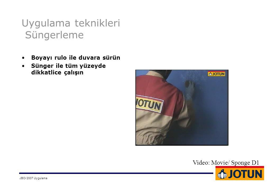 JBO/ 2007 Uygulama Uygulama teknikleri Süngerleme •Boyayı rulo ile duvara sürün •Sünger ile tüm yüzeyde dikkatlice çalışın Video: Movie/ Sponge D1