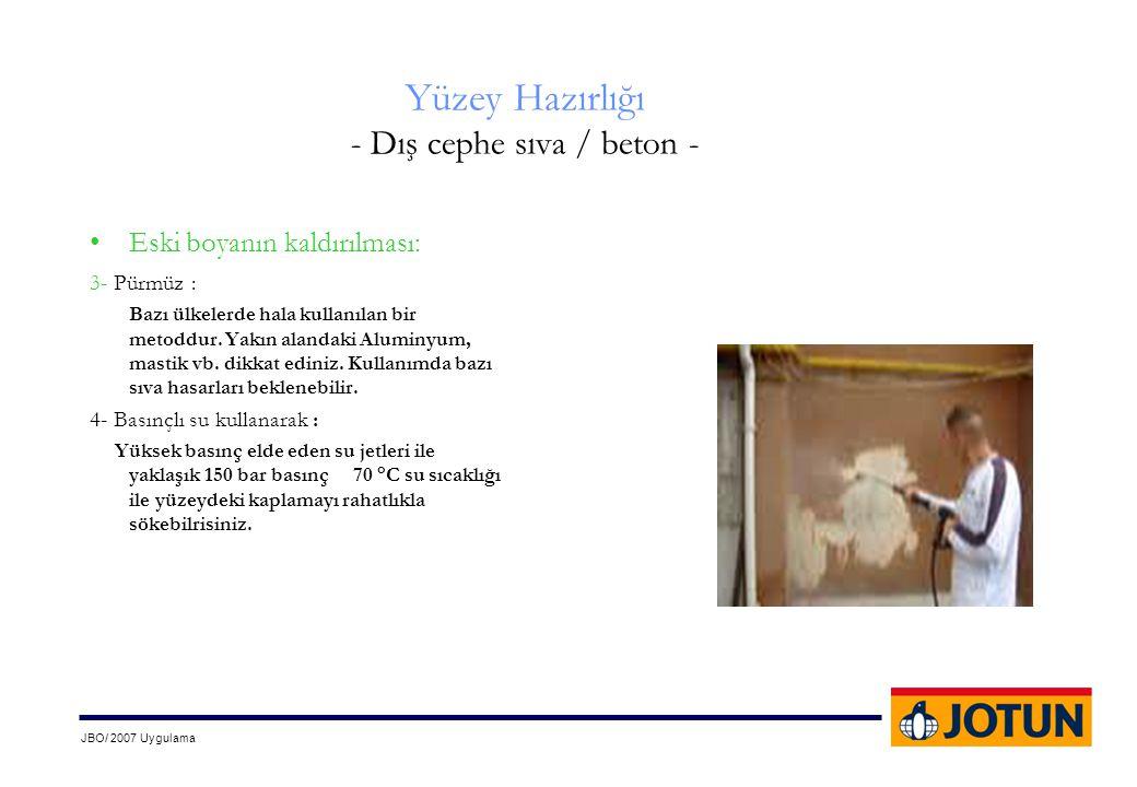 JBO/ 2007 Uygulama Yüzey Hazırlığı - Dış cephe sıva / beton - •Eski boyanın kaldırılması: 3- Pürmüz : Bazı ülkelerde hala kullanılan bir metoddur. Yak