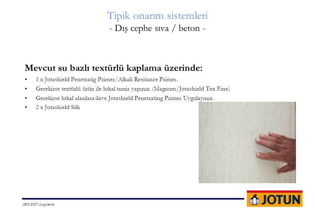 JBO/ 2007 Uygulama Tipik onarım sistemleri - Dış cephe sıva / beton - Mevcut su bazlı textürlü kaplama üzerinde: •1 x Jotashield Penetratig Primer/Alk