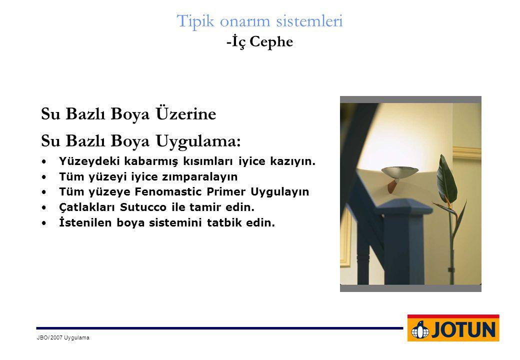 JBO/ 2007 Uygulama Tipik onarım sistemleri -İç Cephe Su Bazlı Boya Üzerine Su Bazlı Boya Uygulama: •Yüzeydeki kabarmış kısımları iyice kazıyın. •Tüm y