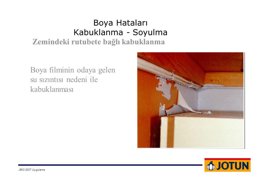 JBO/ 2007 Uygulama Boya Hataları Kabuklanma - Soyulma Zemindeki rutubete bağlı kabuklanma Boya filminin odaya gelen su sızıntısı nedeni ile kabuklanma