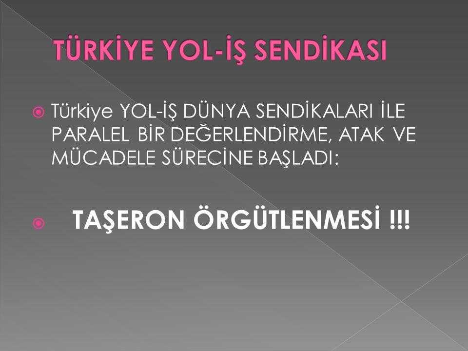  Türkiye YOL-İŞ DÜNYA SENDİKALARI İLE PARALEL BİR DEĞERLENDİRME, ATAK VE MÜCADELE SÜRECİNE BAŞLADI:  TAŞERON ÖRGÜTLENMESİ !!!