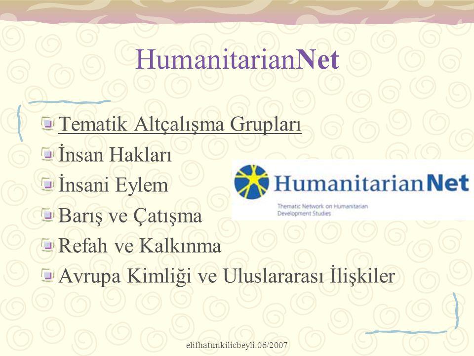 elifhatunkilicbeyli.06/2007 HumanitarianNet Tematik Altçalışma Grupları İnsan Hakları İnsani Eylem Barış ve Çatışma Refah ve Kalkınma Avrupa Kimliği v