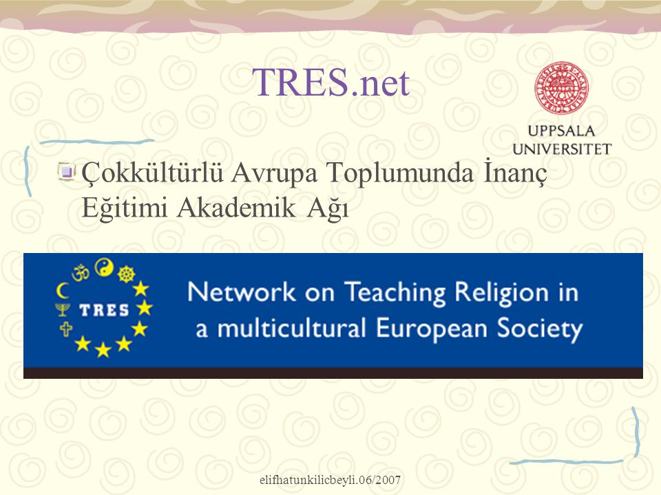 elifhatunkilicbeyli.06/2007 TRES.net Çokkültürlü Avrupa Toplumunda İnanç Eğitimi Akademik Ağı