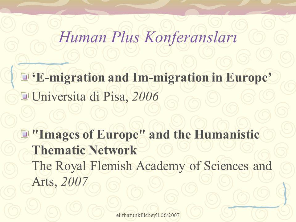 elifhatunkilicbeyli.06/2007 Human Plus Konferansları 'E-migration and Im-migration in Europe' Universita di Pisa, 2006