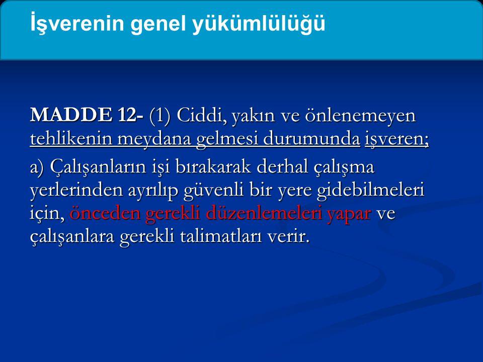MADDE 12- (1) Ciddi, yakın ve önlenemeyen tehlikenin meydana gelmesi durumunda işveren; a) Çalışanların işi bırakarak derhal çalışma yerlerinden ayrıl