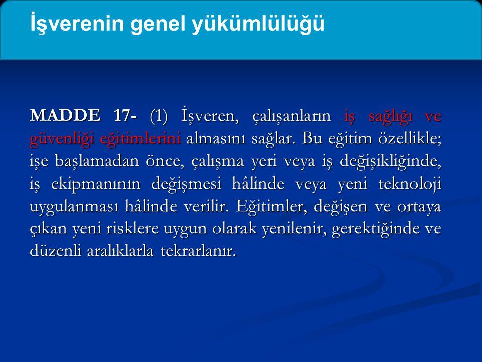 MADDE 17- (1) İşveren, çalışanların iş sağlığı ve güvenliği eğitimlerini almasını sağlar. Bu eğitim özellikle; işe başlamadan önce, çalışma yeri veya