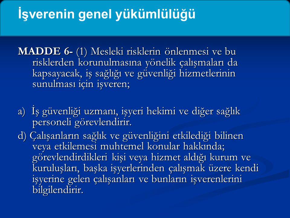MADDE 6- (1) Mesleki risklerin önlenmesi ve bu risklerden korunulmasına yönelik çalışmaları da kapsayacak, iş sağlığı ve güvenliği hizmetlerinin sunul