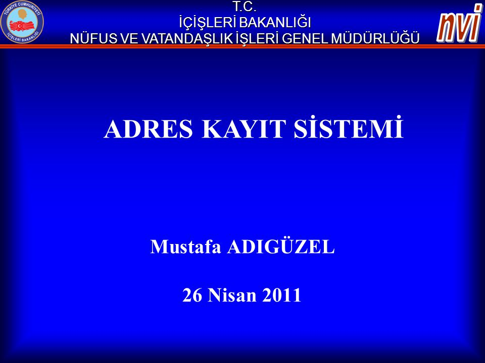 Mustafa ADIGÜZEL 26 Nisan 2011 T.C. İÇİŞLERİ BAKANLIĞI NÜFUS VE VATANDAŞLIK İŞLERİ GENEL MÜDÜRLÜĞÜ ADRES KAYIT SİSTEMİ