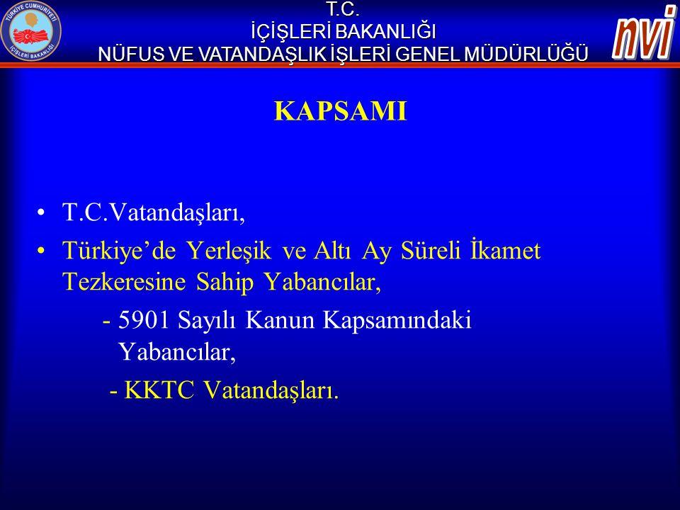 KAPSAMI •T.C.Vatandaşları, •Türkiye'de Yerleşik ve Altı Ay Süreli İkamet Tezkeresine Sahip Yabancılar, - 5901 Sayılı Kanun Kapsamındaki Yabancılar, -